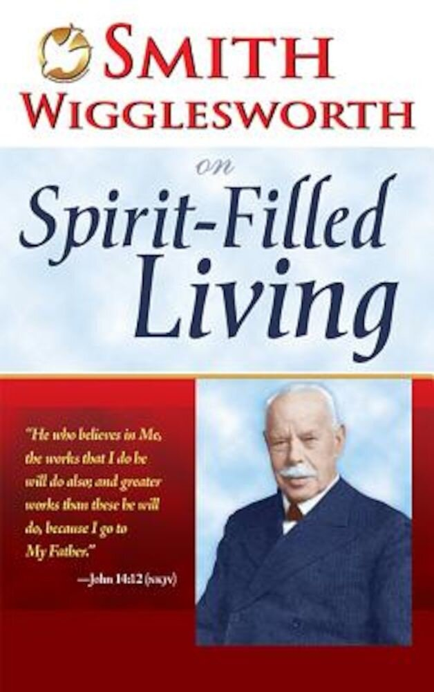 Smith Wigglesworth on Spirit Filled Living, Paperback