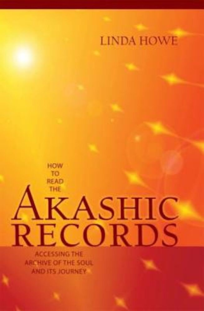 How to Read the Akashic Records: Accessing the Archive of the Soul and Its Journey, Paperback
