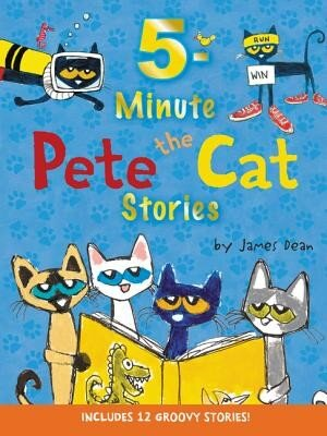 Pete the Cat: 5-Minute Pete the Cat Stories: Includes 12 Groovy Stories!, Hardcover