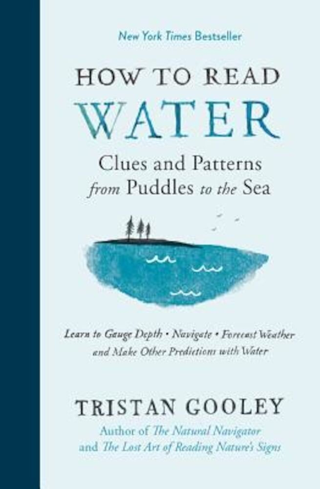 How to Read Water: Clues and Patterns from Puddles to the Sea, Hardcover
