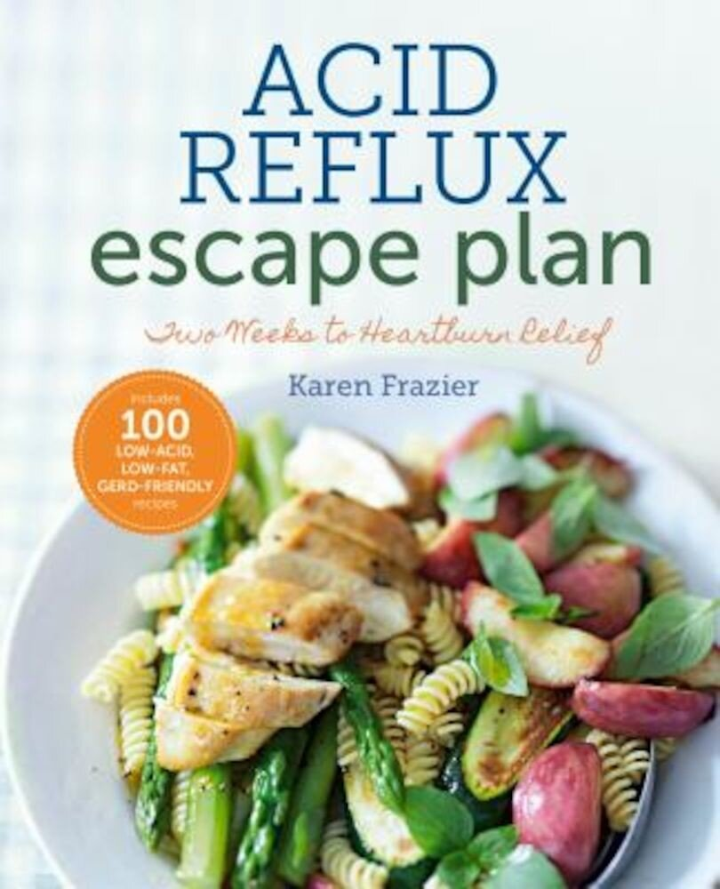 The Acid Reflux Escape Plan: Two Weeks to Heartburn Relief, Paperback