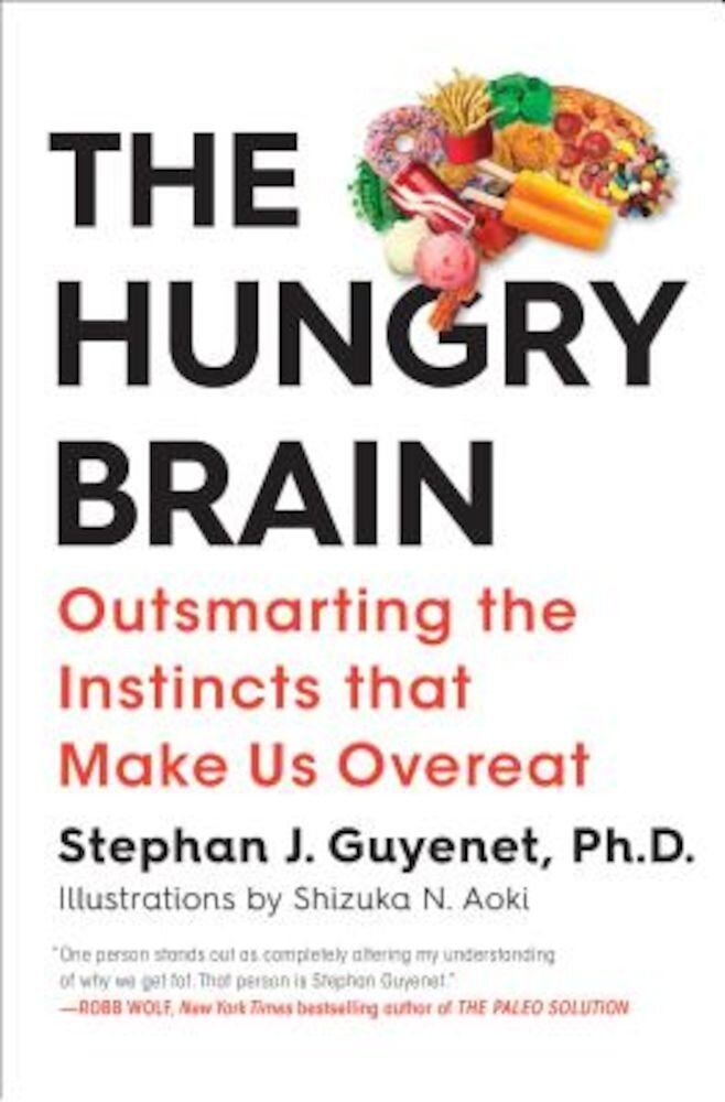 The Hungry Brain: Outsmarting the Instincts That Make Us Overeat, Hardcover