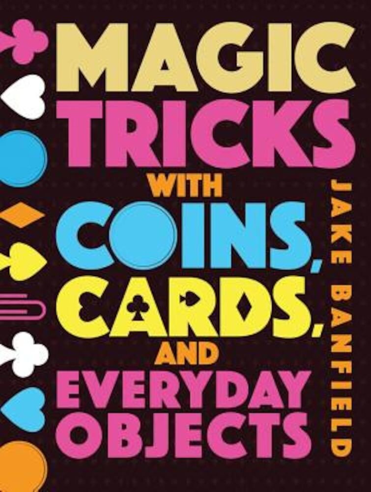 Magic Tricks with Coins, Cards and Everyday Objects, Hardcover