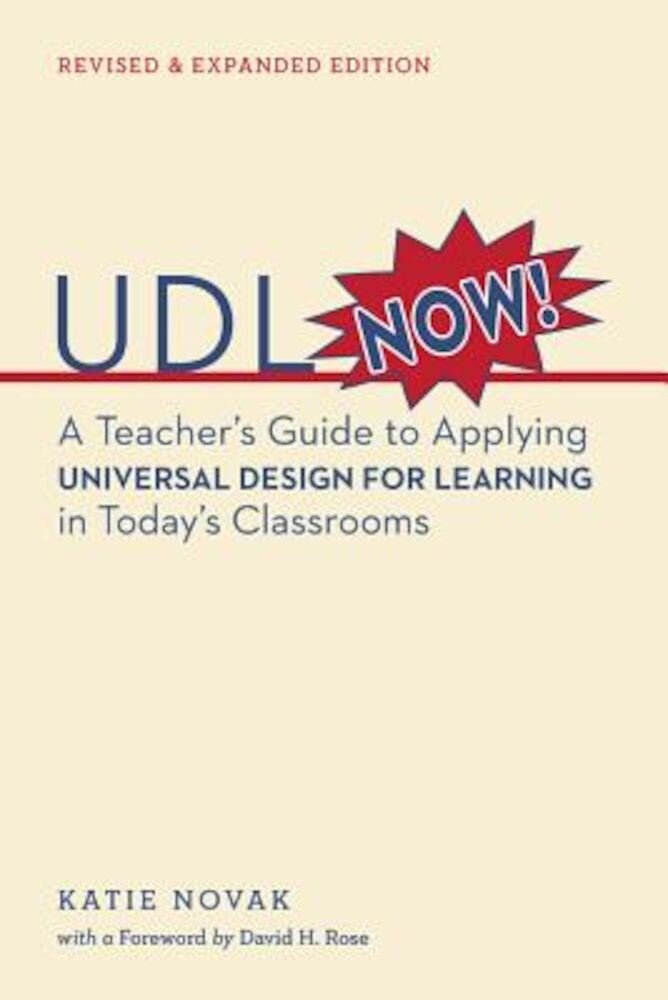 Udl Now!: A Teacher's Guide to Applying Universal Design for Learning in Today's Classrooms, Paperback