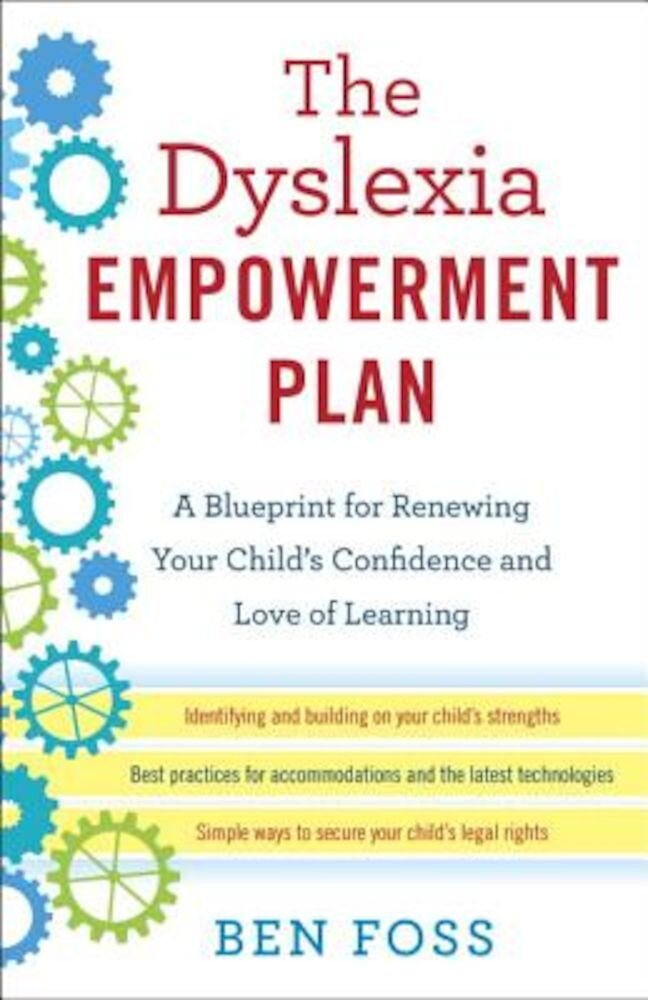 The Dyslexia Empowerment Plan: A Blueprint for Renewing Your Child's Confidence and Love of Learning, Paperback