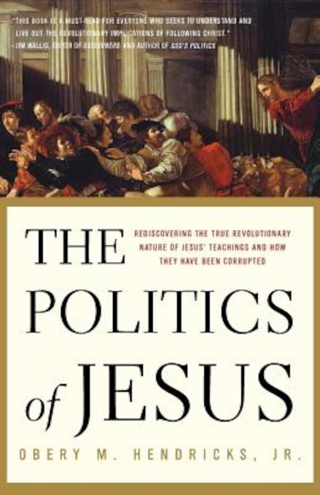 The Politics of Jesus: Rediscovering the True Revolutionary Nature of the Teachings of Jesus and How They Have Been Corrupted, Paperback