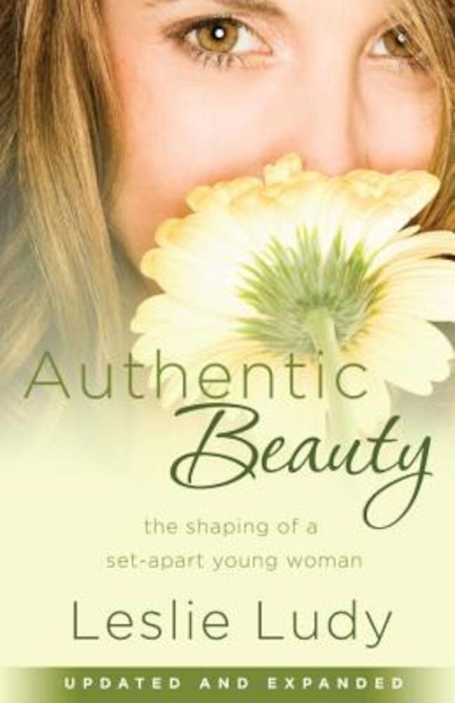 Authentic Beauty: The Shaping of a Set-Apart Young Woman, Paperback