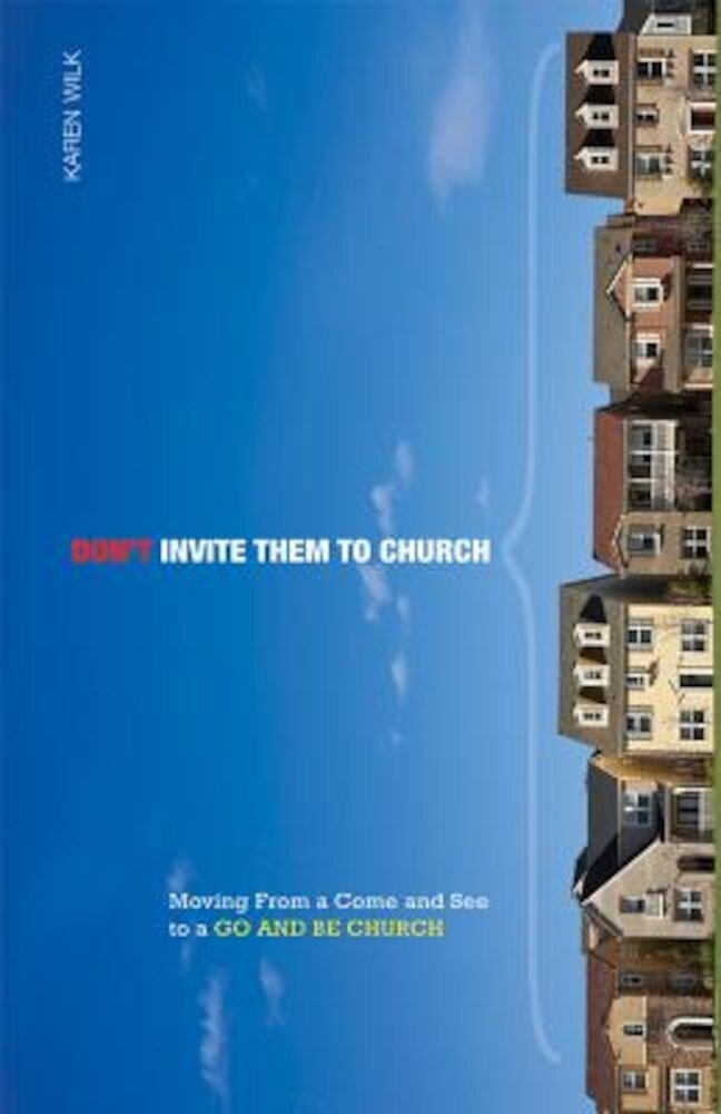 Don't Invite Them to Church: Moving from a Come and See to a Go and Be Church, Paperback