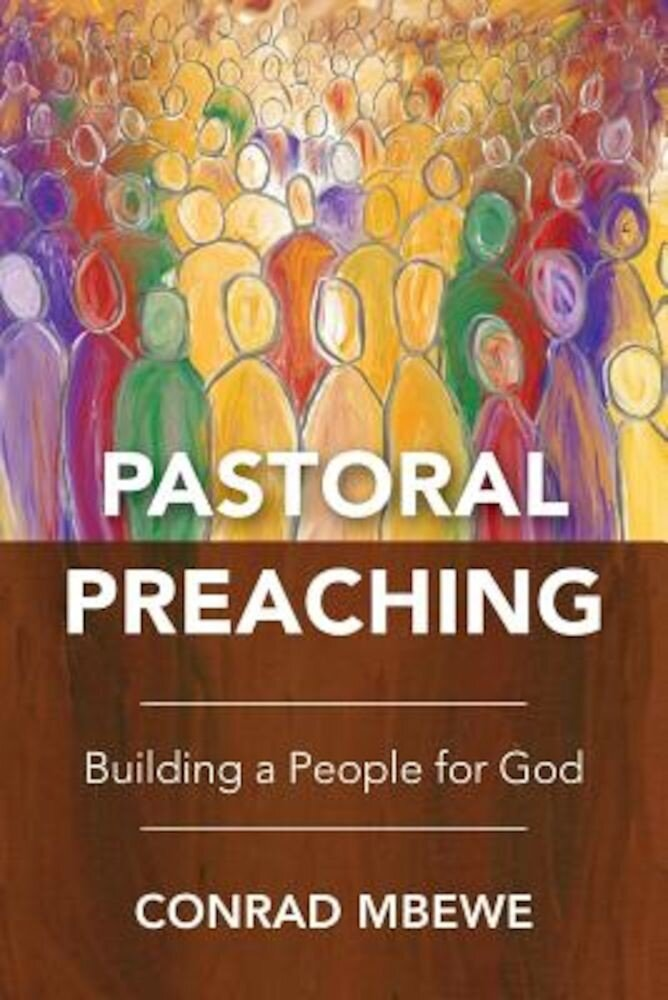Pastoral Preaching: Building a People for God, Paperback