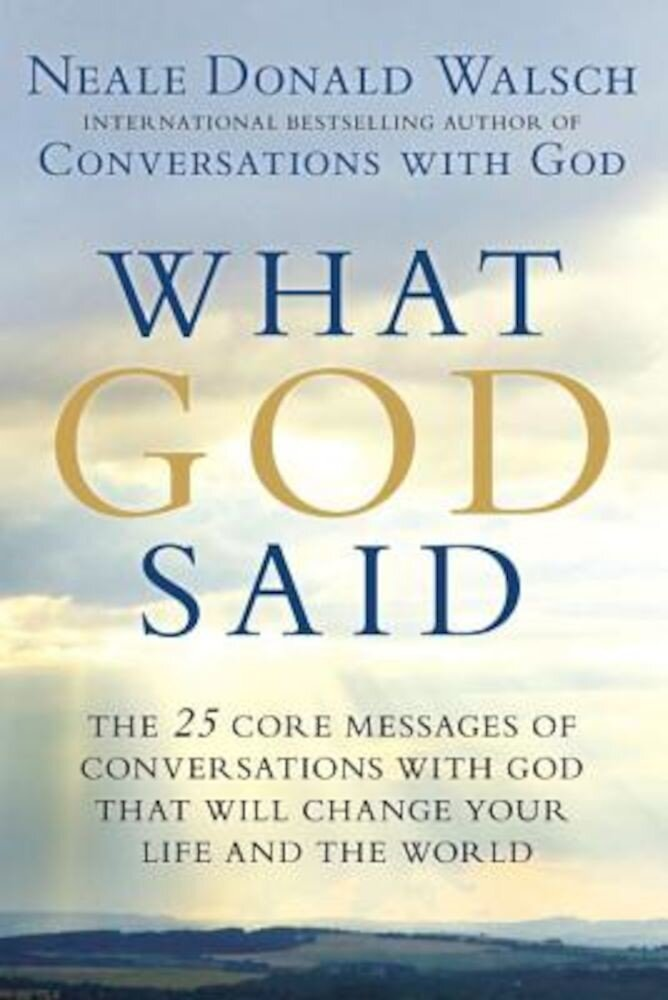 What God Said: The 25 Core Messages of Conversations with God That Will Change Your Life and the World, Paperback