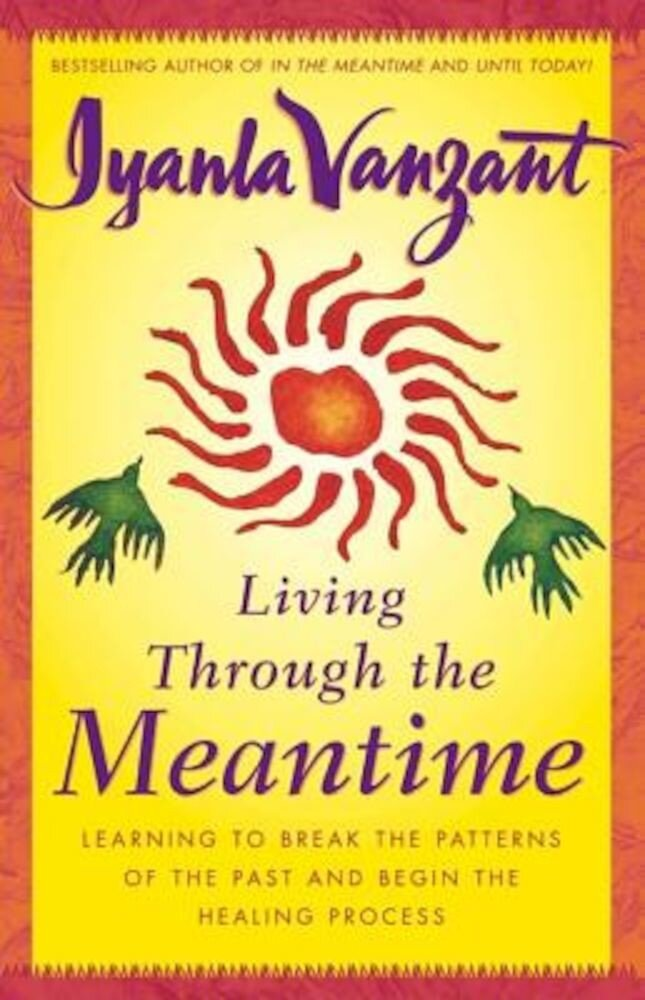 Living Through the Meantime: Learning to Break the Patterns of the Past and Begin the Healing Process, Hardcover