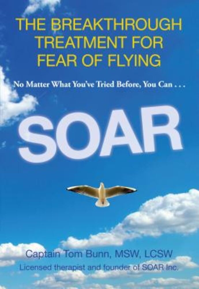 Soar: The Breakthrough Treatment for Fear of Flying, Paperback