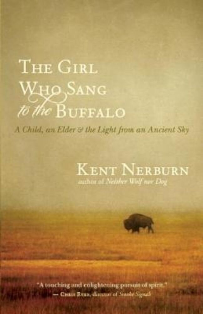 The Girl Who Sang to the Buffalo: A Child, an Elder, and the Light from an Ancient Sky, Paperback