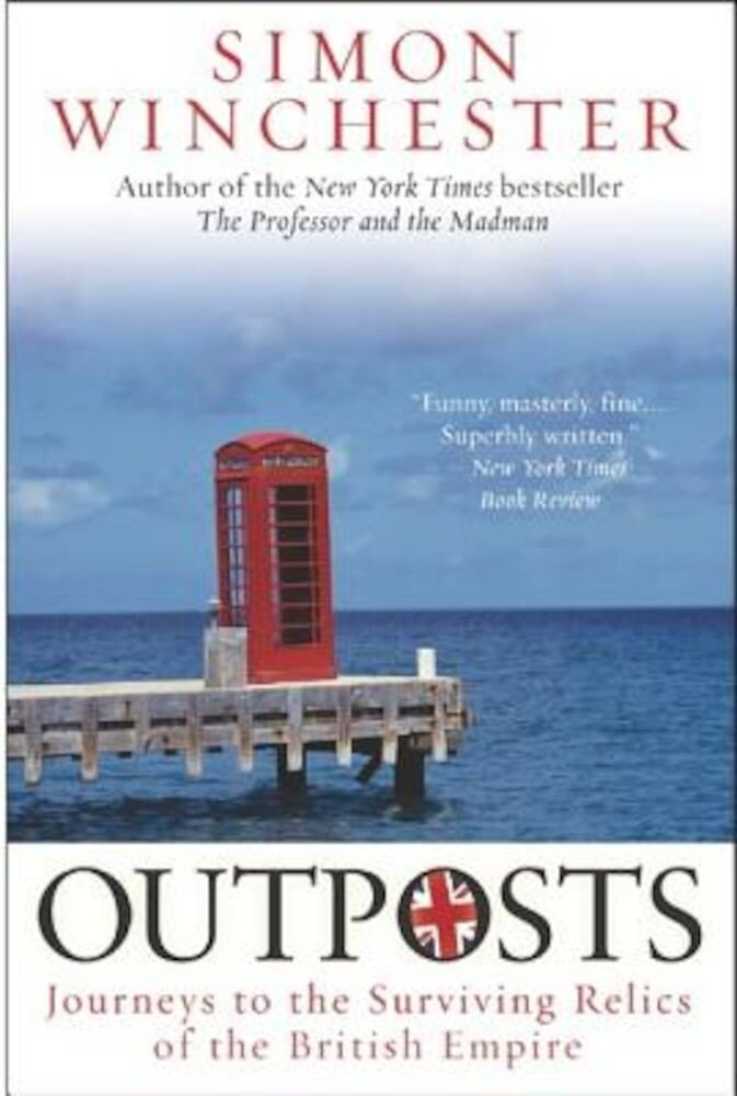Outposts: Journeys to the Surviving Relics of the British Empire, Paperback