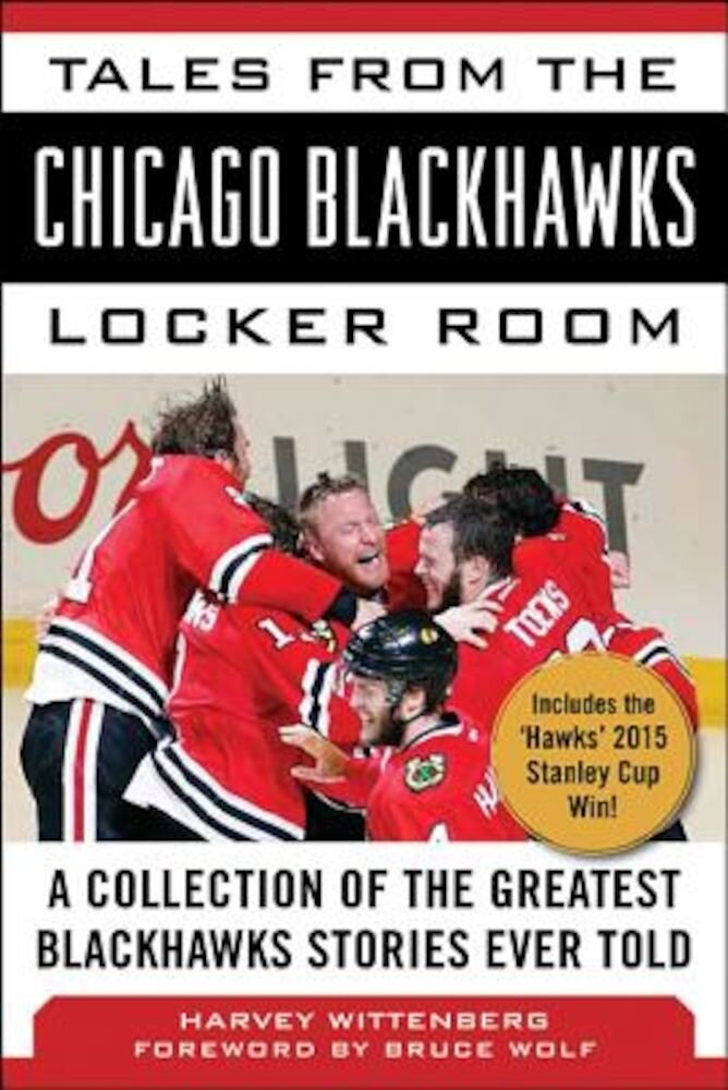 Tales from the Chicago Blackhawks Locker Room: A Collection of the Greatest Blackhawks Stories Ever Told, Hardcover