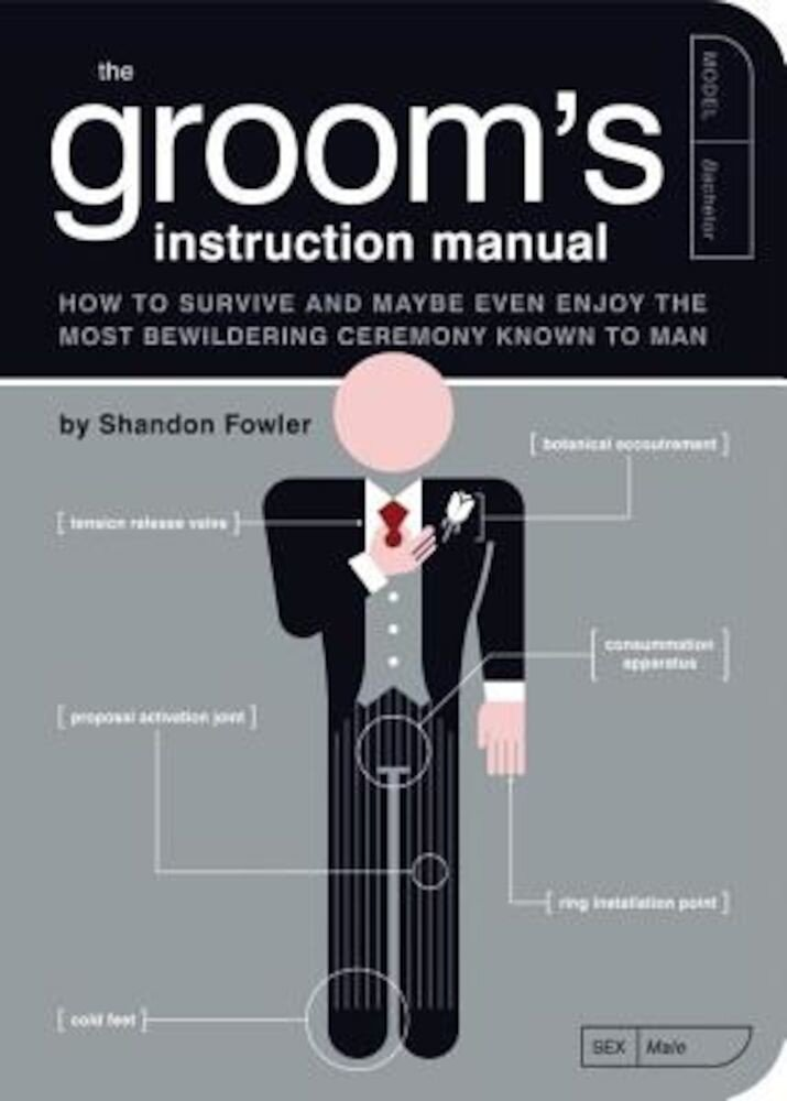 The Groom's Instruction Manual: How to Survive and Possibly Even Enjoy the Most Bewildering Ceremony Known to Man, Paperback