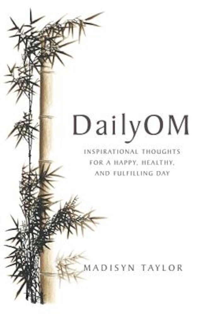DailyOM: Inspirational Thoughts for a Happy, Healthy, and Fulfilling Day, Paperback