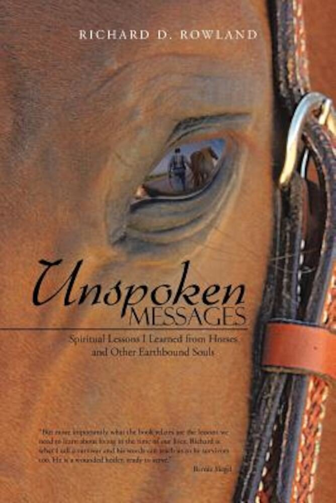 Unspoken Messages: Spiritual Lessons I Learned from Horses and Other Earthbound Souls, Paperback