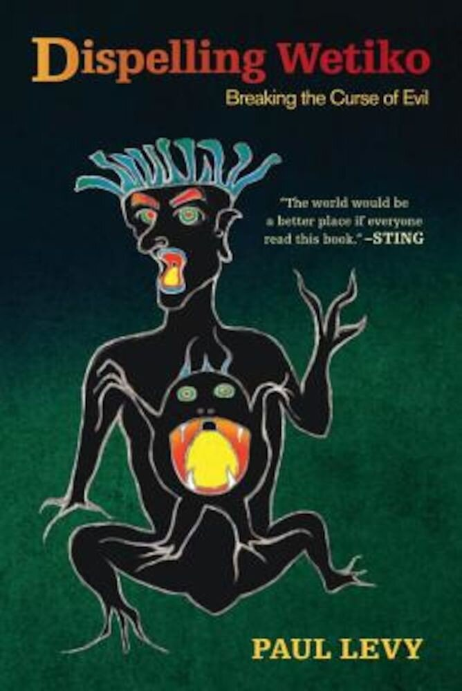 Dispelling Wetiko: Breaking the Curse of Evil, Paperback