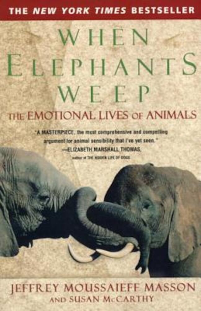 When Elephants Weep: The Emotional Lives of Animals, Paperback