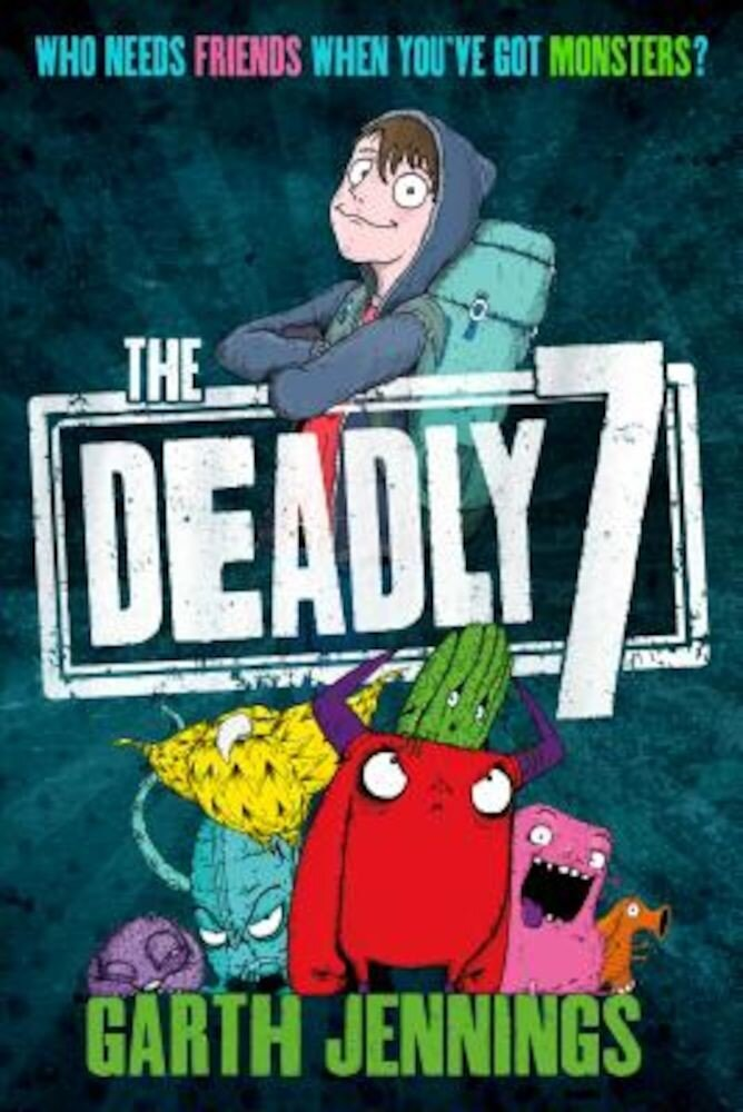 The Deadly 7: Who Needs Friends When You've Got Monsters?, Hardcover