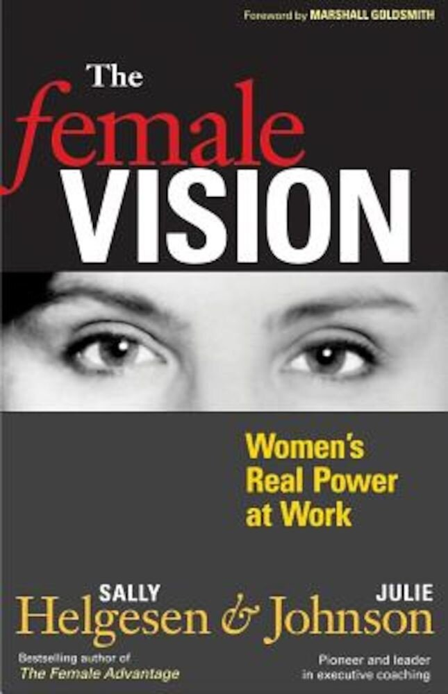 The Female Vision: Women's Real Power at Work, Paperback
