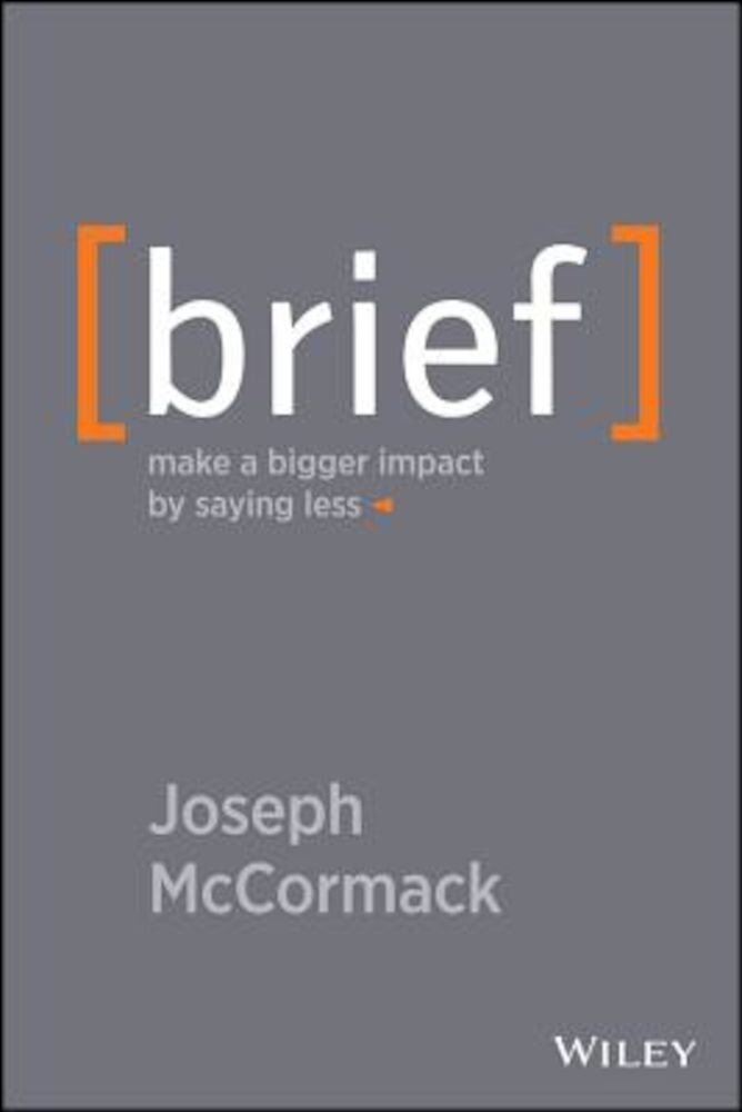 Brief: Make a Bigger Impact by Saying Less, Hardcover