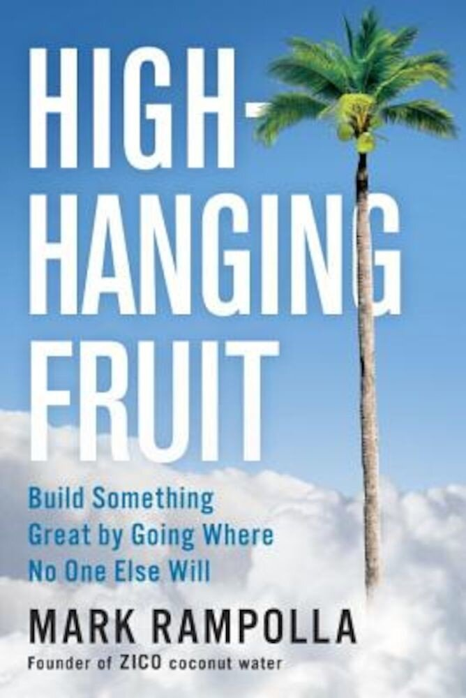 High-Hanging Fruit: Build Something Great by Going Where No One Else Will, Hardcover
