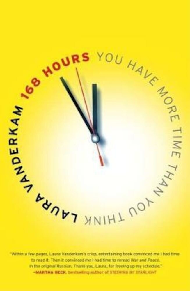 168 Hours: You Have More Time Than You Think, Paperback