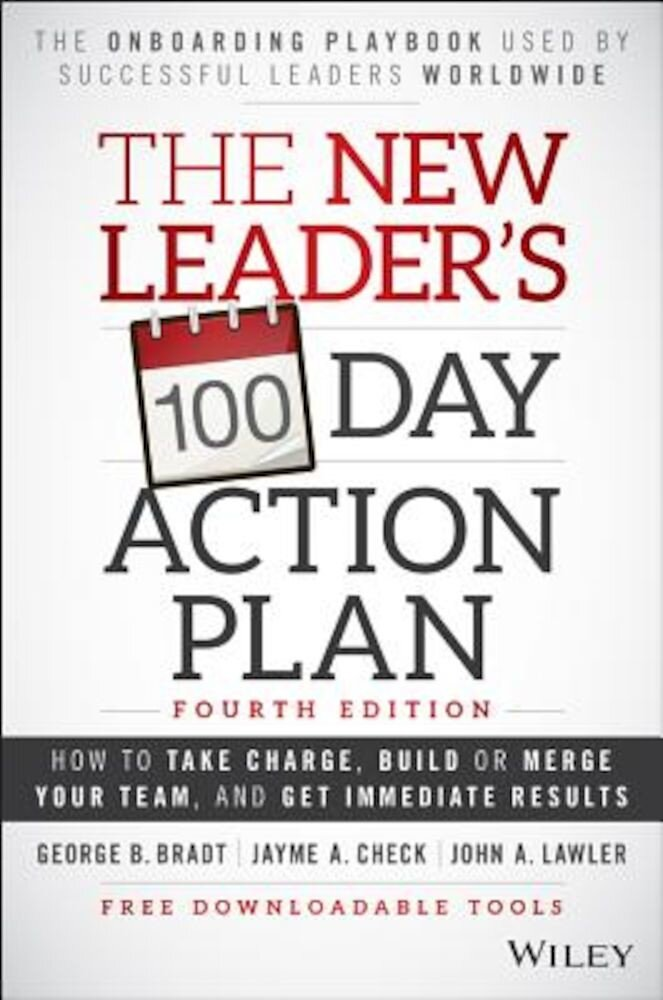 The New Leader's 100-Day Action Plan: How to Take Charge, Build or Merge Your Team, and Get Immediate Results, Hardcover
