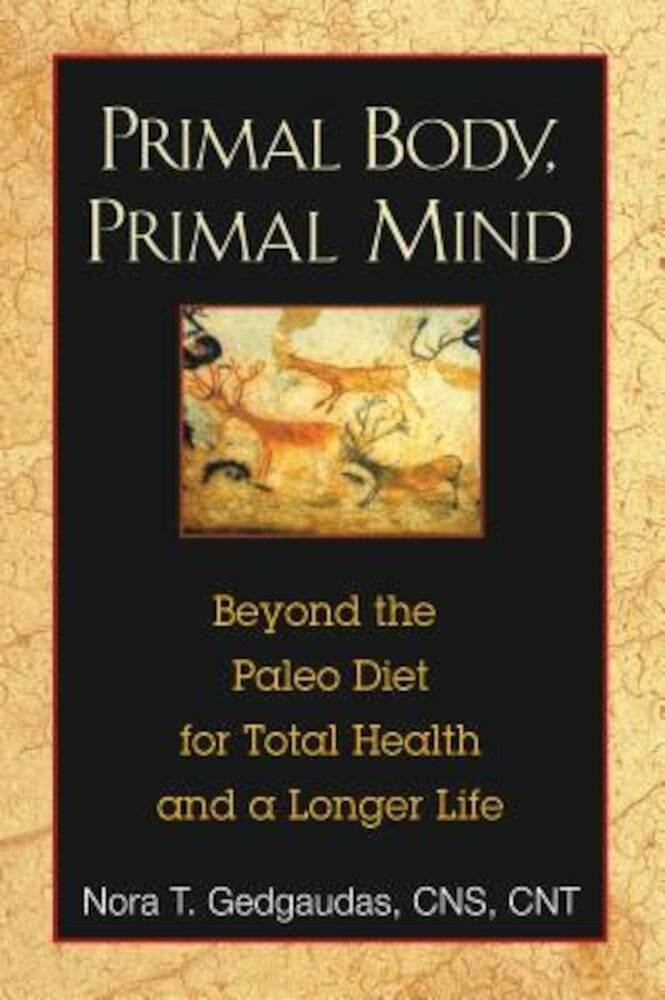 Primal Body, Primal Mind: Beyond the Paleo Diet for Total Health and a Longer Life, Paperback