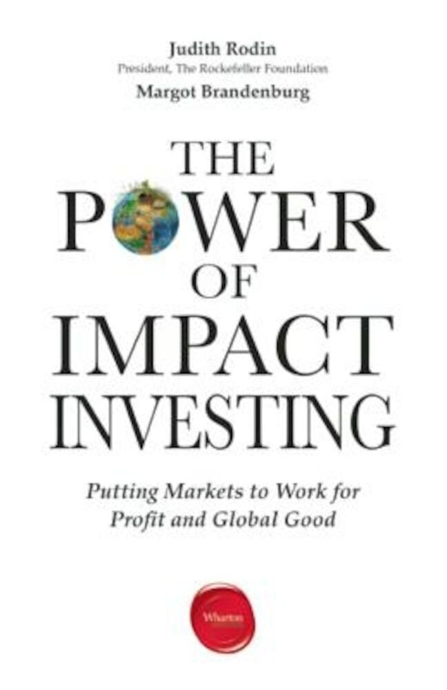 The Power of Impact Investing: Putting Markets to Work for Profit and Global Good, Paperback