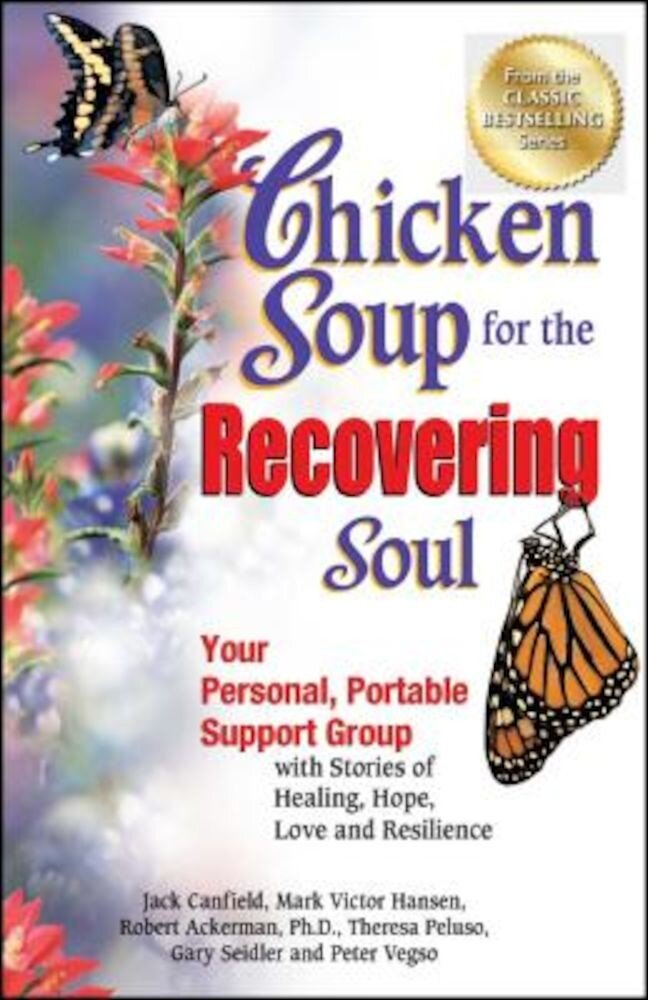 Chicken Soup for the Recovering Soul: Your Personal, Portable Support Group with Stories of Healing, Hope, Love and Resilience, Paperback