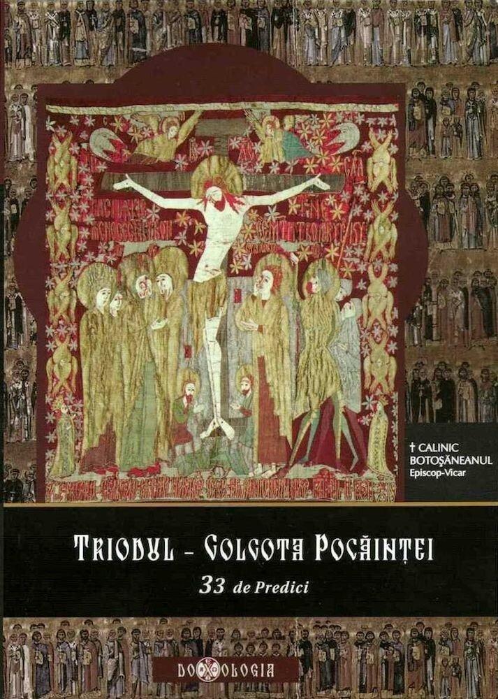 Triodul - Golgota pocaintei. 33 de Predici