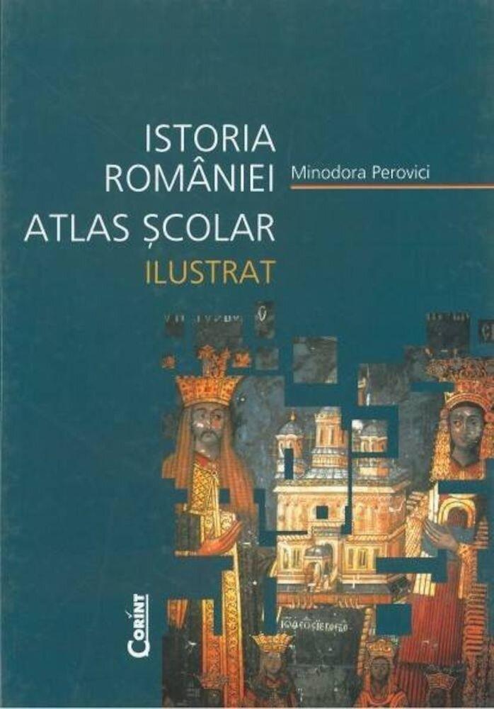 Istoria Romaniei. Atlas scolar ilustrat - Editie 2014