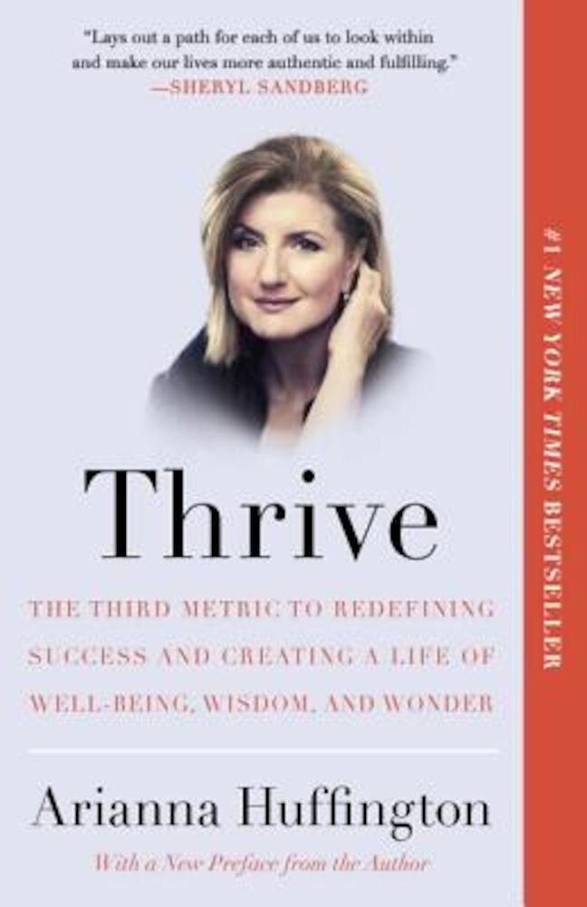 Thrive: The Third Metric to Redefining Success and Creating a Life of Well-Being, Wisdom, and Wonder, Paperback