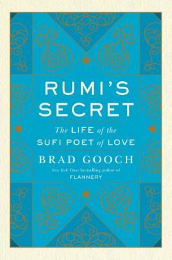 Rumi's Secret: The Life of the Sufi Poet of Love, Hardcover