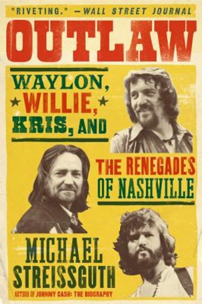Outlaw: Waylon, Willie, Kris, and the Renegades of Nashville, Paperback