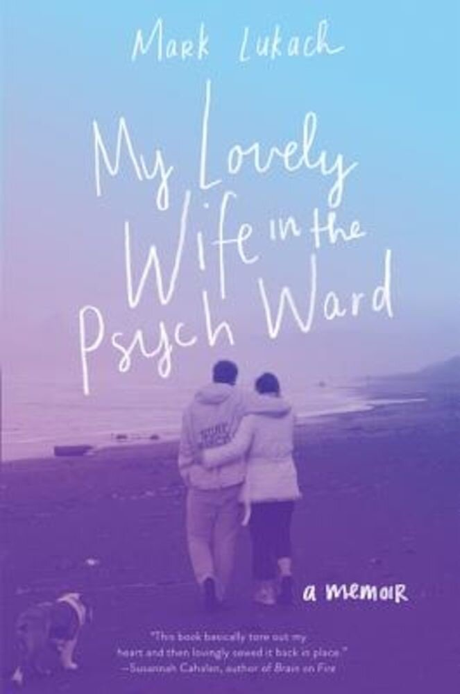 My Lovely Wife in the Psych Ward: A Memoir, Hardcover