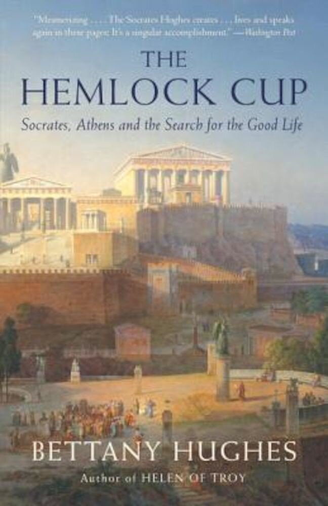 The Hemlock Cup: Socrates, Athens and the Search for the Good Life, Paperback