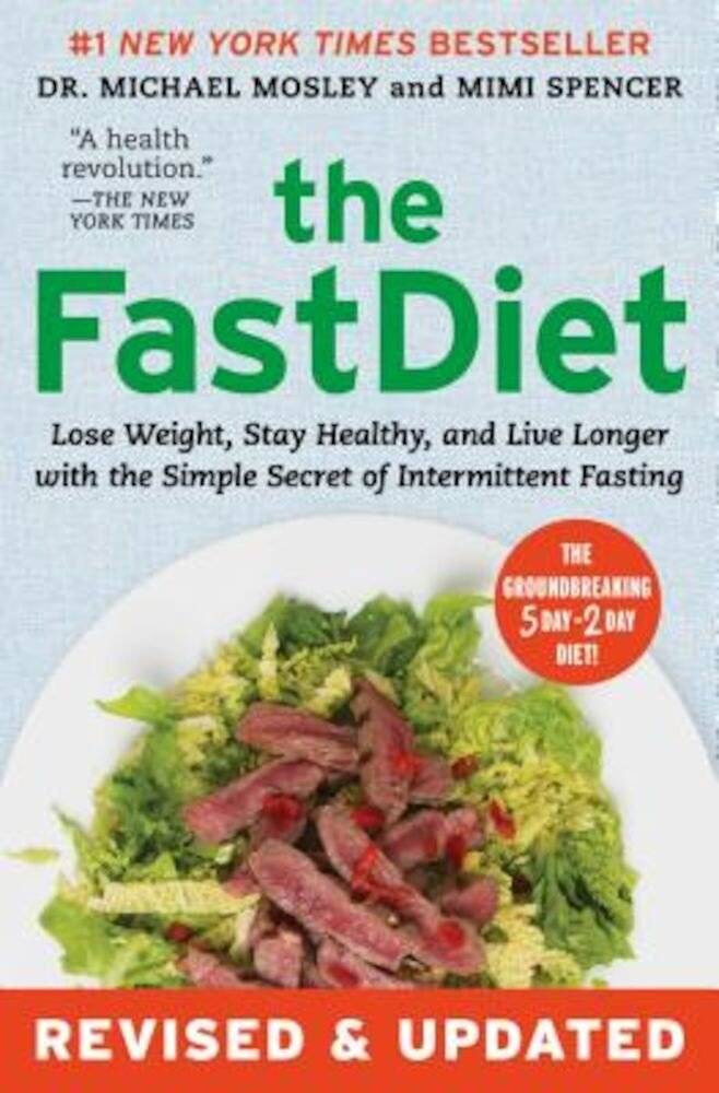 The Fastdiet - Revised & Updated: Lose Weight, Stay Healthy, and Live Longer with the Simple Secret of Intermittent Fasting, Paperback