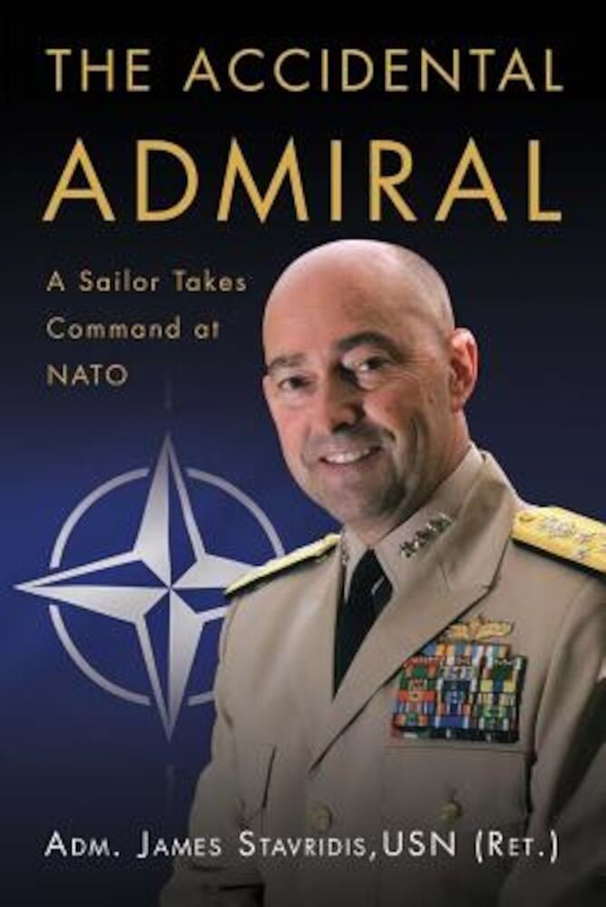 The Accidental Admiral: A Sailor Takes Command at NATO, Hardcover