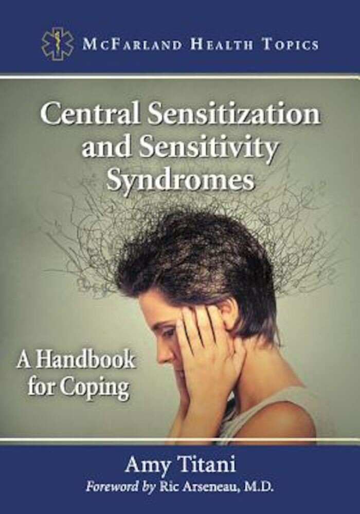 Central Sensitization and Sensitivity Syndromes: A Handbook for Coping, Paperback