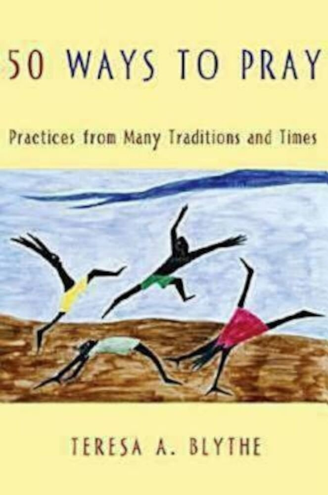 50 Ways to Pray: Practices from Many Traditions and Times, Paperback