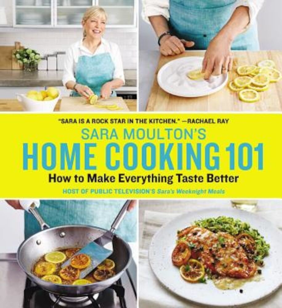 Sara Moulton's Home Cooking 101: How to Make Everything Taste Better, Hardcover