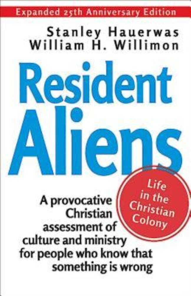 Resident Aliens: Life in the Christian Colony, Paperback