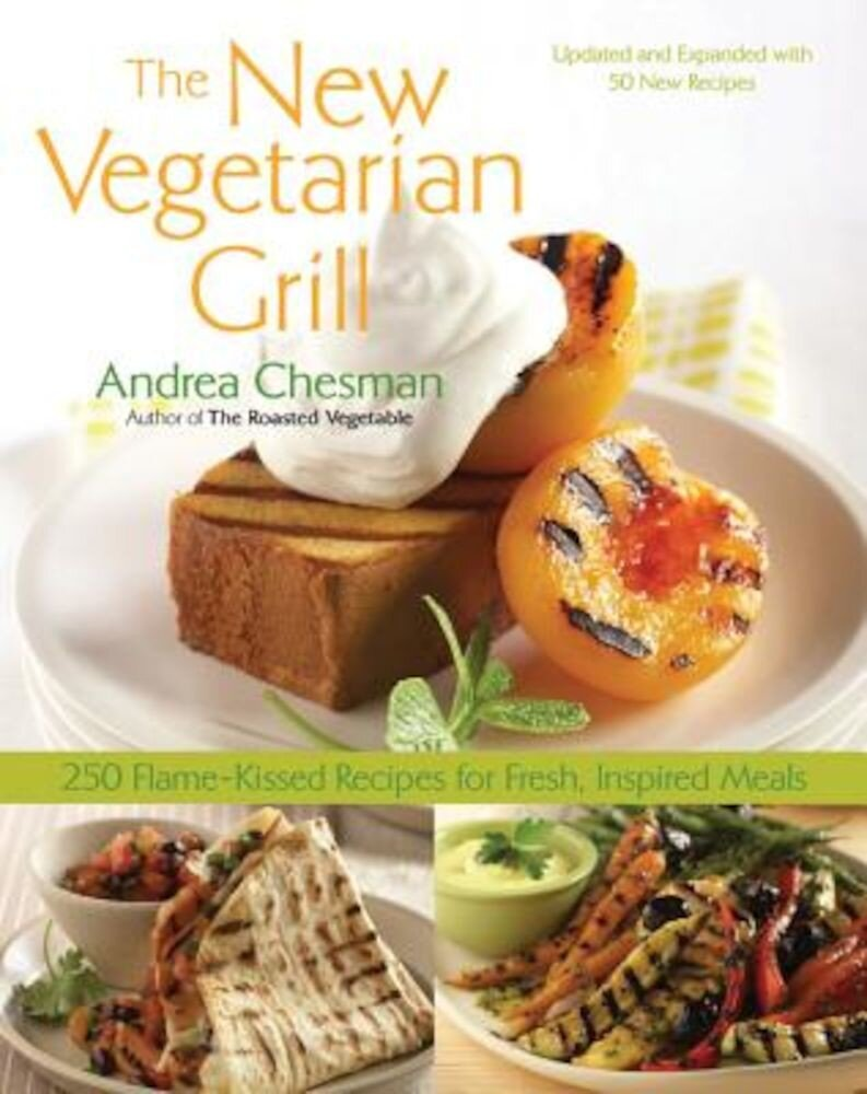 The New Vegetarian Grill: 250 Flame-Kissed Recipes for Fresh, Inspired Meals, Paperback