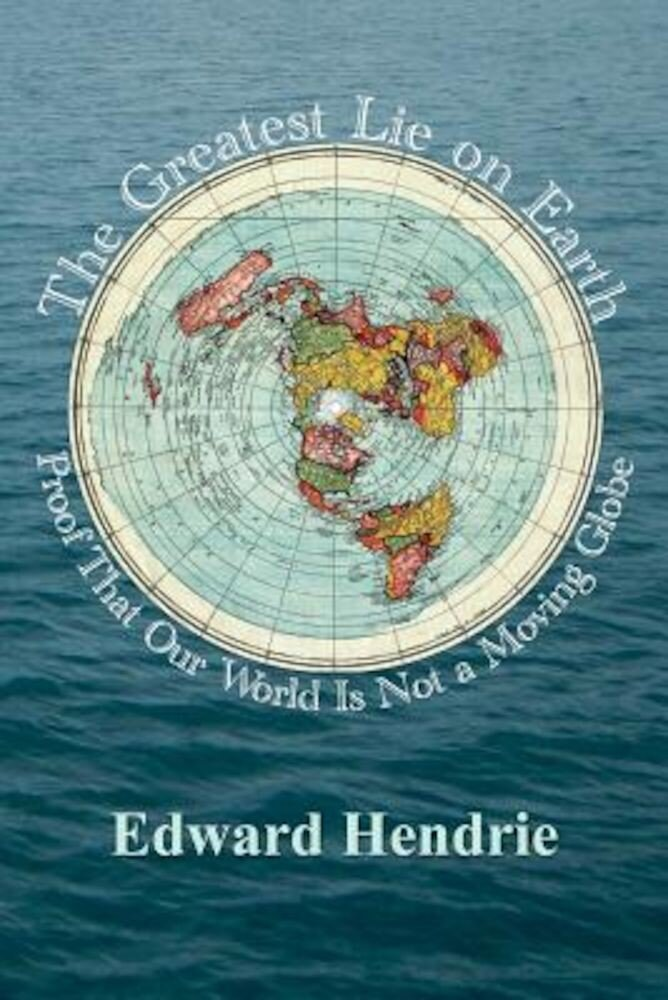 The Greatest Lie on Earth: Proof That Our World Is Not a Moving Globe, Paperback
