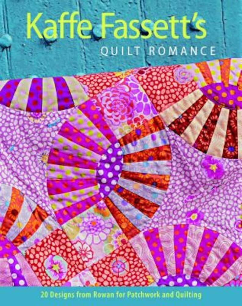Kaffe Fassett's Quilt Romance: 20 Designs from Rowan for Patchwork and Quilting, Paperback