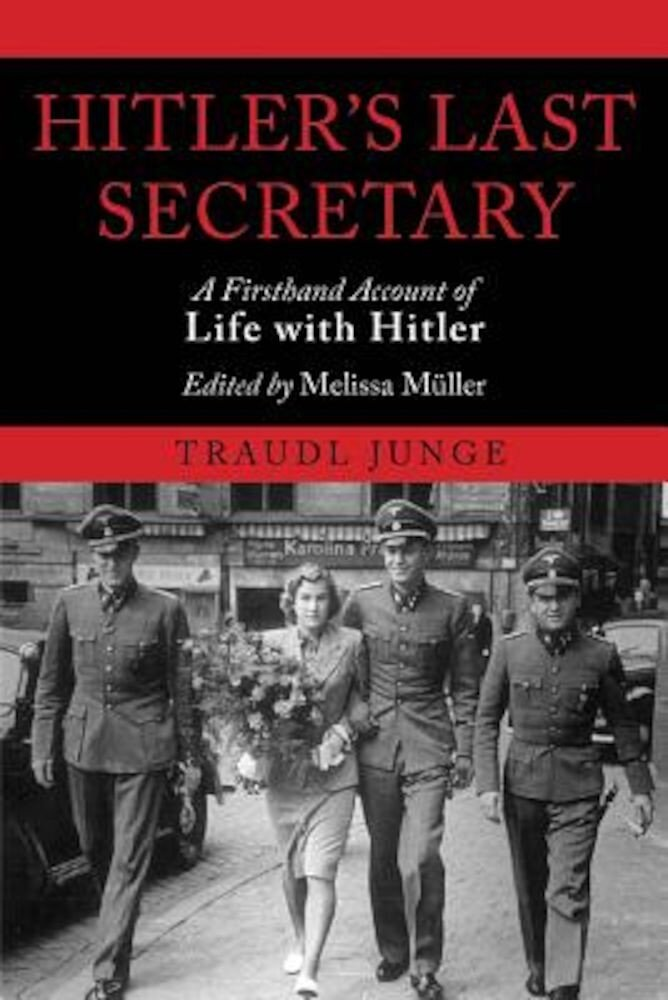 Hitler's Last Secretary: A Firsthand Account of Life with Hitler, Paperback